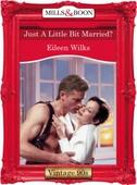 Just a little bit married?