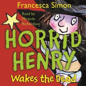 Horrid Henry Wakes The Dead (lydbok) av Franc