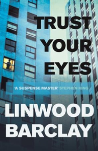 Trust Your Eyes (ebok) av Linwood Barclay