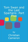 Tom Swan and the Last Spartans: Part Five