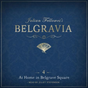 Julian Fellowes's Belgravia Episode 4: At Hom