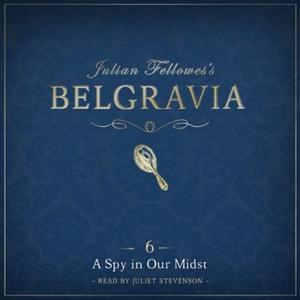 Julian Fellowes's Belgravia Episode 6: A Spy