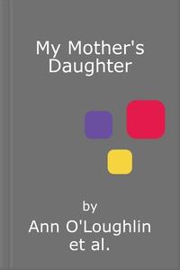 My Mother's Daughter (lydbok) av Ann O'Loughl