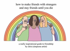 How to Make Friends With Strangers and Stay Friends Until You Die