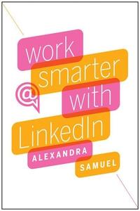 Work Smarter with LinkedIn (e-bok) av Alexandra
