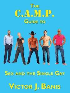 The C.A.M.P. Guide to Sex and the Single Gay (e