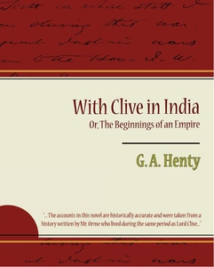 With Clive in India Or, The Beginnings of an Em