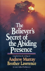 The Believer's Secret of the Abiding Presence (