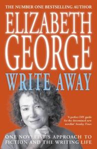 Write Away: One Novelist's Approach To Fictio