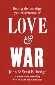 Love & War (ebok) av John Eldredge, Stasi Eld