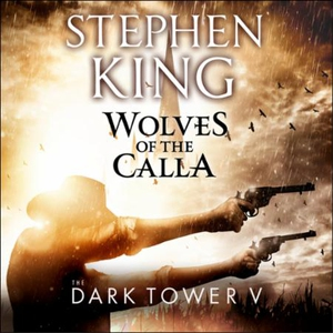 The Dark Tower V: Wolves of the Calla (lydbok