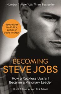 Becoming Steve Jobs (ebok) av Brent Schlender