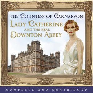 Lady Catherine and the Real Downton Abbey (ly
