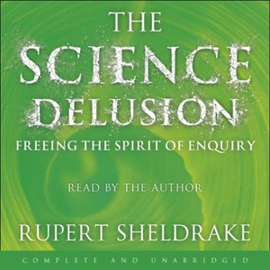 The Science Delusion (lydbok) av Rupert Sheld