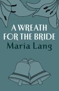 A Wreath for the Bride (ebok) av Maria Lang