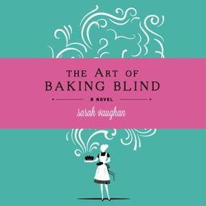 The Art of Baking Blind (lydbok) av Sarah Vau