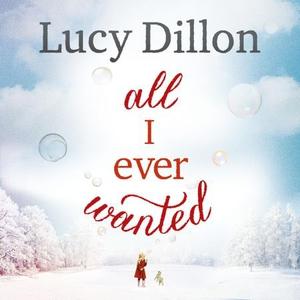 All I Ever Wanted (lydbok) av Lucy Dillon, Uk