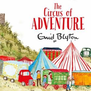 The Circus of Adventure (lydbok) av Enid Blyt