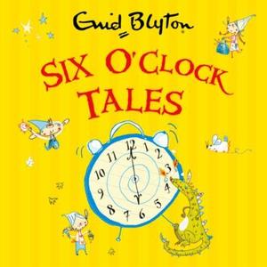 Six O'Clock Tales (lydbok) av Enid Blyton
