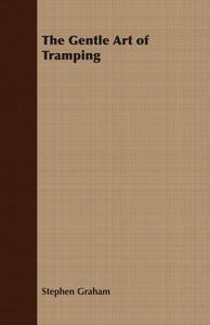 The Gentle Art of Tramping (e-bok) av Graham St