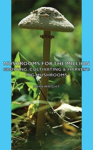 Mushrooms For The Million - Growing, Cultivatin
