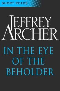 In the Eye of the Beholder (Short Reads) (e-bog) af Jeffrey Archer