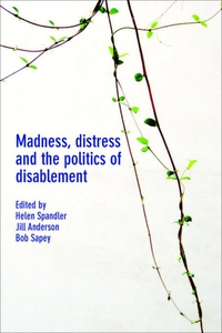 Madness, distress and the politics of disableme