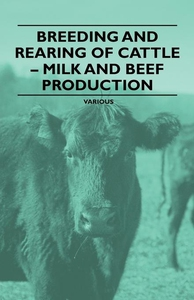 Breeding and Rearing of Cattle - Milk and Beef