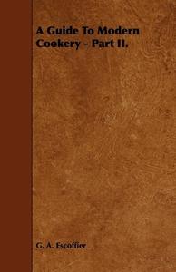 A Guide to Modern Cookery - Part II. (e-bok) av
