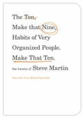 The Ten, Make That Nine, Habits of Very Organized People. Make That Ten.