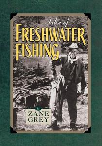 Tales of Freshwater Fishing (e-bok) av Zane Gre