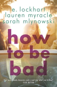 How to Be Bad (e-bog) af E. Lockhart, Lauren Myracle, Sarah Mlynowski
