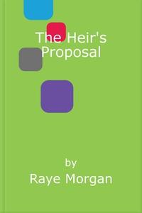 The Heir's Proposal (ebok) av Raye Morgan