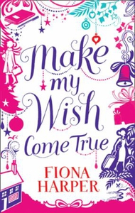 Make My Wish Come True (ebok) av Fiona Harper