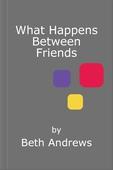 What Happens Between Friends
