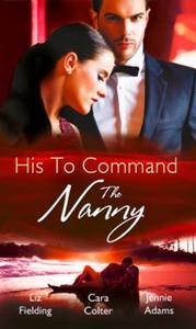 His to command: the nanny (ebok) av Liz Field