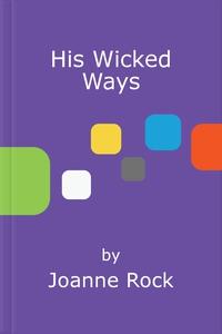 His Wicked Ways (ebok) av Joanne Rock