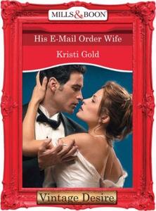 His E-Mail Order Wife (ebok) av Kristi Gold