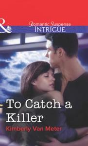 To Catch a Killer (ebok) av Kimberly Van Mete