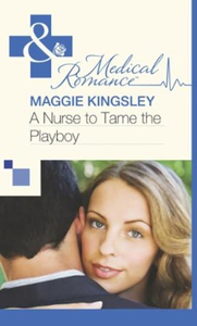 A Nurse to Tame the Playboy (ebok) av Maggie
