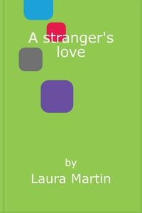 A stranger's love (ebok) av Laura Martin