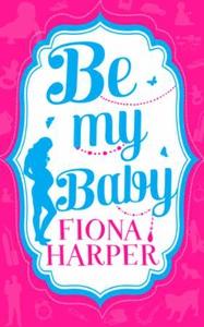 Be My Baby (ebok) av Fiona Harper