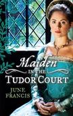 MAIDEN in the Tudor Court