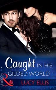 Caught In His Gilded World (ebok) av Lucy Ell