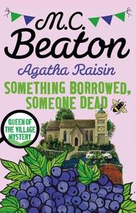 Agatha Raisin: Something Borrowed, Someone De
