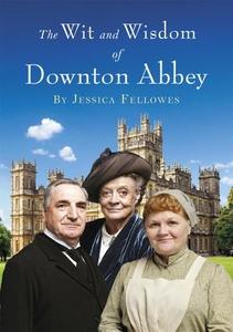 The Wit and Wisdom of Downton Abbey (ebok) av