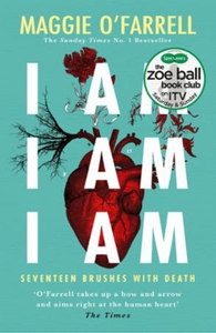 I Am, I Am, I Am: Seventeen Brushes With Deat