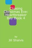 Chasing Christmas Eve: Heartbreaker Bay Book 4
