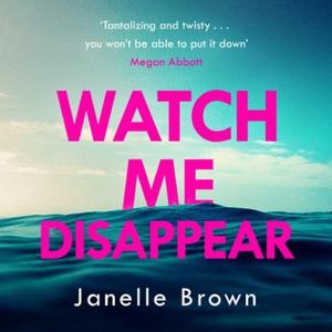 Watch Me Disappear (lydbok) av Janelle Brown