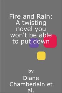 Fire and Rain: A twisting novel you won't be